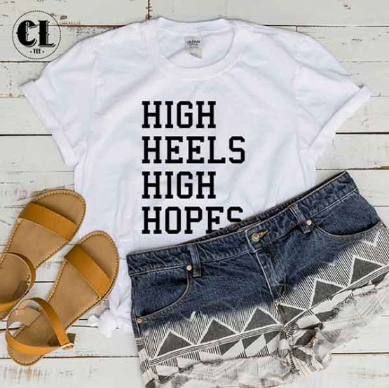 T-Shirt High Heels High Hopes by Clotee.com Tumblr Aesthetic Clothing