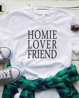 T-Shirt Homie Lover Friend men women round neck tee. Printed and delivered from USA or UK