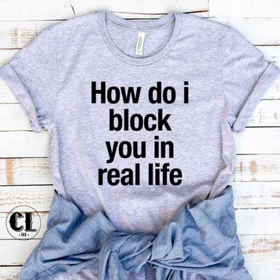 T-Shirt How Do I Block You In Real Life by Clotee.com Tumblr Aesthetic Clothing