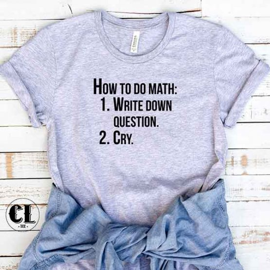 T-Shirt How To Do Math. Write Down Question by Clotee.com Tumblr Aesthetic Clothing