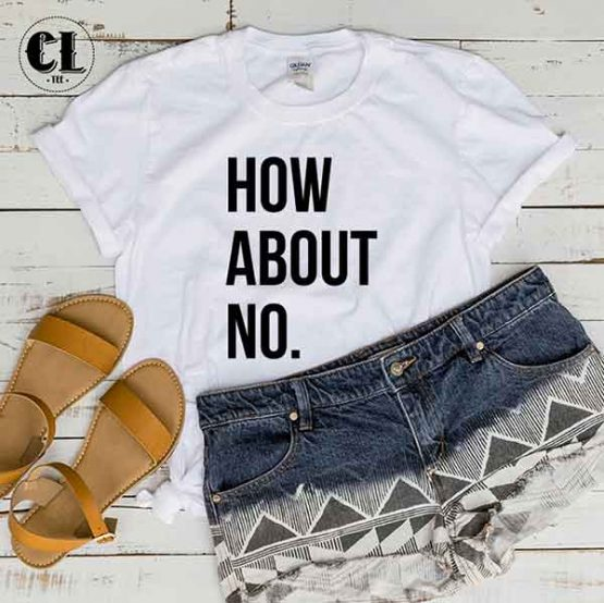 T-Shirt How About No by Clotee.com Tumblr Aesthetic Clothing