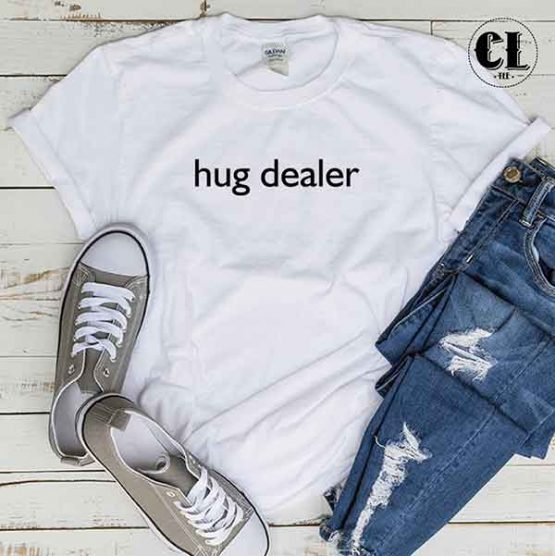 T-Shirt Hug Dealer men women round neck tee. Printed and delivered from USA or UK