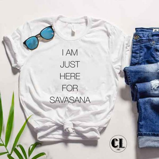 T-Shirt I Am Just Here For The Savasana by Clotee.com Tumblr Aesthetic Clothing