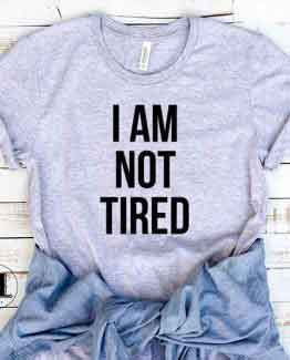 T-Shirt I Am Not Tired by Clotee.com Tumblr Aesthetic Clothing