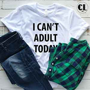 T-Shirt I Can't Adult Today