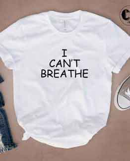 T-Shirt I Can't Breathe men women round neck tee. Printed and delivered from USA or UK