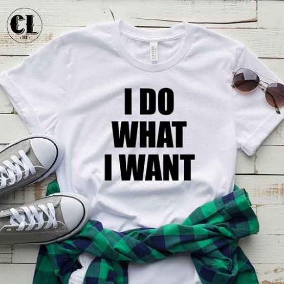 T-Shirt I Do What I Want by Clotee.com Tumblr Aesthetic Clothing