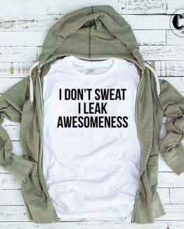 T-Shirt I Don't Sweat I Leak Awesomeness
