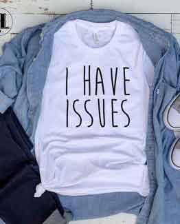 T-Shirt I Have Issues men women round neck tee. Printed and delivered from USA or UK