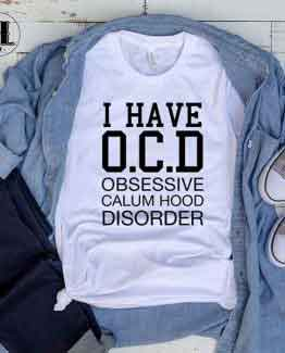 T-Shirt I Have OCD Obsessive Calum Hood Disorder men women round neck tee. Printed and delivered from USA or UK