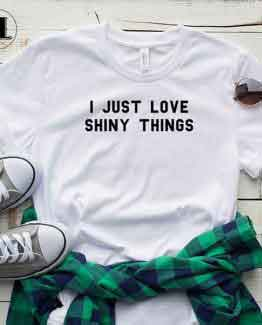 T-Shirt I Just Love Shiny Things by Clotee.com Tumblr Aesthetic Clothing