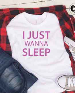 T-Shirt I Just Wanna Sleep