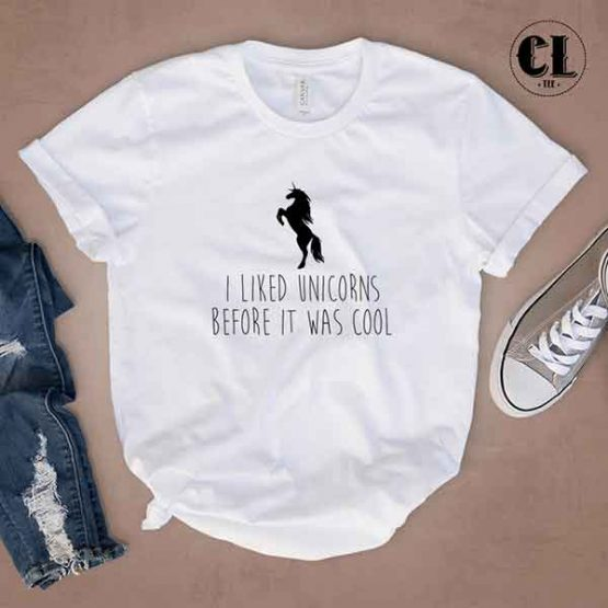 T-Shirt I Like Unicorns Before It Was Cool men women round neck tee. Printed and delivered from USA or UK