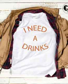 T-Shirt I Need A Drinks by Clotee.com Tumblr Aesthetic Clothing