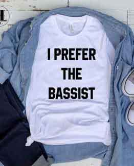 T-Shirt I Prefer The Bassist men women round neck tee. Printed and delivered from USA or UK