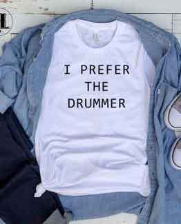 T-Shirt I Prefer The Drummer men women round neck tee. Printed and delivered from USA or UK