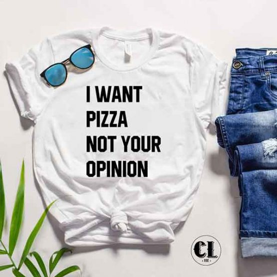 T-Shirt I Want Pizza And Your Opinion by Clotee.com Tumblr Aesthetic Clothing