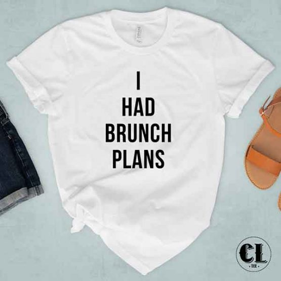 T-Shirt I Had Brunch Plans by Clotee.com Tumblr Aesthetic Clothing