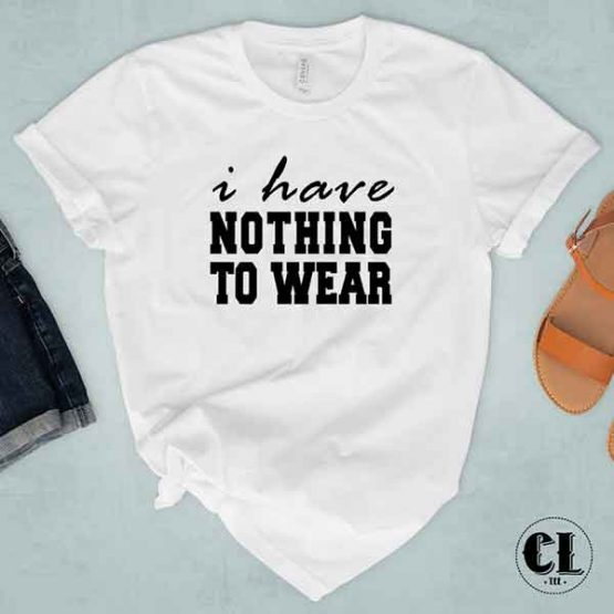 T-Shirt I Have Nothing To Wear by Clotee.com Tumblr Aesthetic Clothing