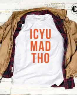 T-Shirt ICYU MAD THO by Clotee.com Tumblr Aesthetic Clothing