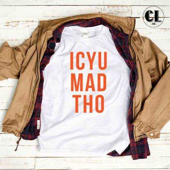 T-Shirt ICYU MAD THO by Clotee.com Tumblr Aesthetic Clothing