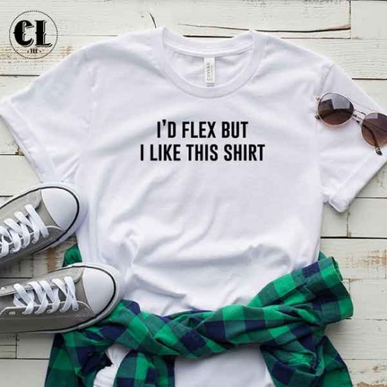 T-Shirt I'D Flex But I Like This Shirt by Clotee.com Tumblr Aesthetic Clothing