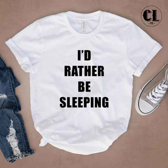 T-Shirt I'D Rather Be Sleeping men women round neck tee. Printed and delivered from USA or UK
