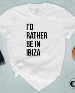 T-Shirt I'd Rather Be In Ibiza by Clotee.com Tumblr Aesthetic Clothing