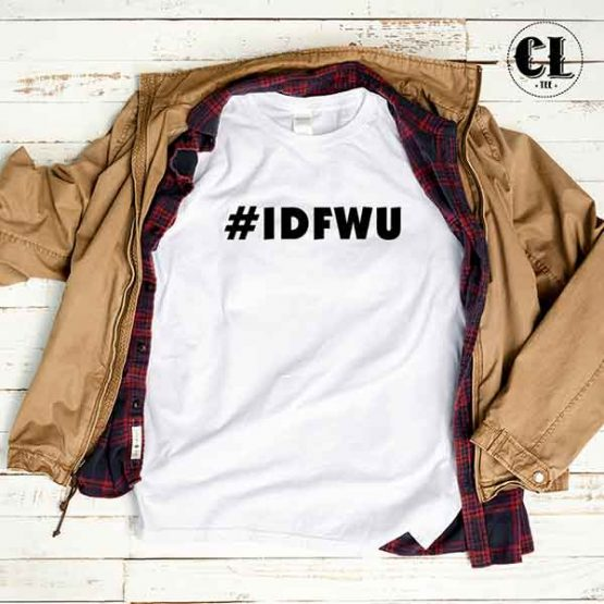 T-Shirt IDFWU I Don't Fuck With You men women round neck tee. Printed and delivered from USA or UK
