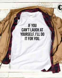 T-Shirt If You Can't Laugh At Yourself by Clotee.com Tumblr Aesthetic Clothing