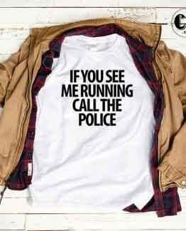 T-Shirt If You See Me Running Call The Police by Clotee.com Tumblr Aesthetic Clothing
