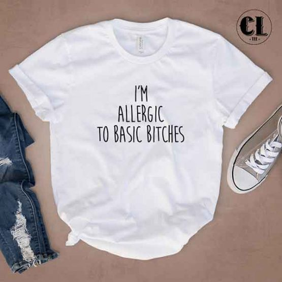 T-Shirt I'm Allergic To Basic Bitches by Clotee.com Tumblr Aesthetic Clothing
