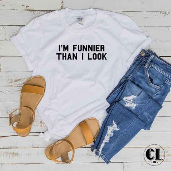 T-Shirt I'M Funnier Than I Look by Clotee.com Tumblr Aesthetic Clothing