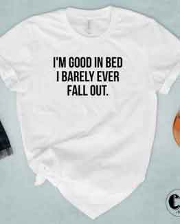 T-Shirt I'm Good In Bed I Barely Ever Fall Out by Clotee.com Tumblr Aesthetic Clothing