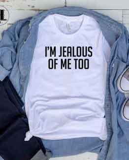 T-Shirt I'M Jealous Of Me Too by Clotee.com Tumblr Aesthetic Clothing