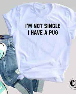 T-Shirt I'm Not Single I Have A Pug