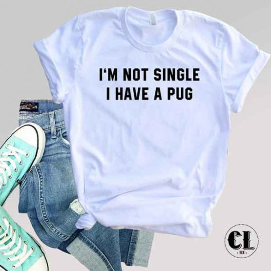 T-Shirt I'm Not Single I Have A Pug men women round neck tee. Printed and delivered from USA or UK