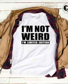 T-Shirt I'm Not Weird I'm Limited Edition