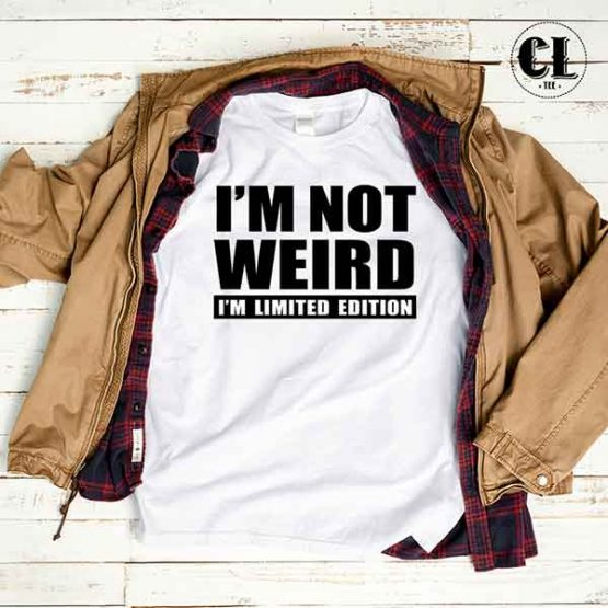 T-Shirt I'm Not Weird I'm Limited Edition men women round neck tee. Printed and delivered from USA or UK