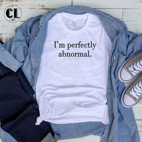 T-Shirt I'M Perfectly Abnormal by Clotee.com Tumblr Aesthetic Clothing