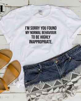 T-Shirt I'm Sorry You Found My Normal Behaviour by Clotee.com Tumblr Aesthetic Clothing