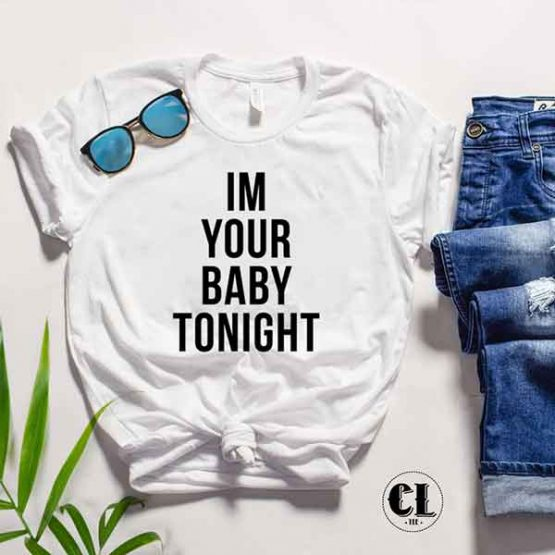 T-Shirt Im Your Baby Tonight by Clotee.com Tumblr Aesthetic Clothing