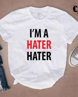 T-Shirt I'M A Hater Hater by Clotee.com Tumblr Aesthetic Clothing