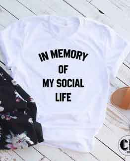 T-Shirt In Memory Of My Social Life men women round neck tee. Printed and delivered from USA or UK
