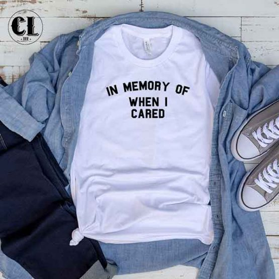 T-Shirt In Memory Of When I Cared by Clotee.com Tumblr Aesthetic Clothing
