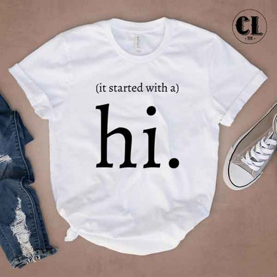 T-Shirt It Started With A Hi