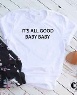 T-Shirt It's All Good Baby Baby men women round neck tee. Printed and delivered from USA or UK