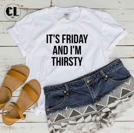 T-Shirt It's Friday And I'm Thirsty by Clotee.com Tumblr Aesthetic Clothing