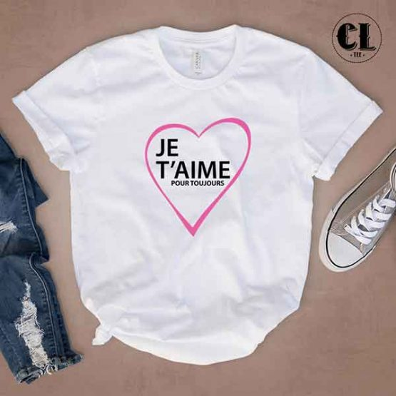 T-Shirt Je T'aime Pour Toujours by Clotee.com Tumblr Aesthetic Clothing