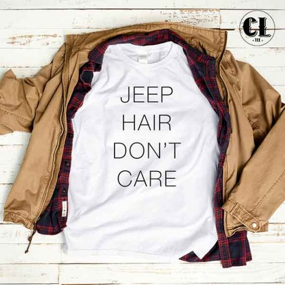 T-Shirt Jeep Hair Don't Care men women round neck tee. Printed and delivered from USA or UK